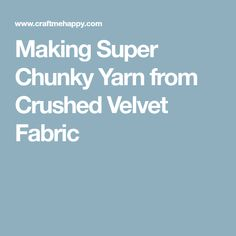 Making Super Chunky Yarn from Crushed Velvet Fabric