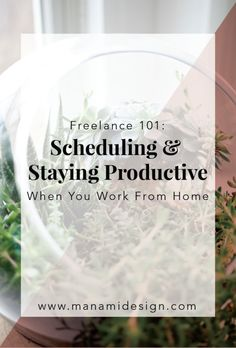 Freelance 101: Scheduling & Staying Productive When You Work From Home — Manami Design