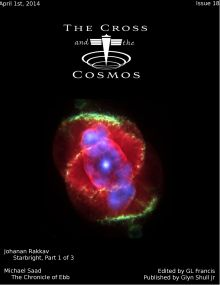 """""""The Chronicle of Ebb,"""" published in the May 2014 edition of the Cross and the Cosmos out of New York, is a Christian Sci-Fi story about a human diplomat who comes into the possession of a document of extraordinary proportions, one that could transform the very essence of human thought and belief.  The only problem are the powerful forces that do not want this document coming to light at any cost. http://www.scribd.com/doc/227553937/The-Cross-and-the-Cosmos-Issue-18#scribd"""