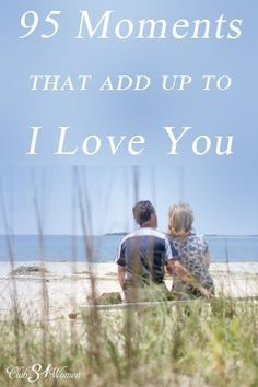 What is a loving marriage really made up of? The power of everyday, ordinary moments. 95 Moments That Add Up to I Love You
