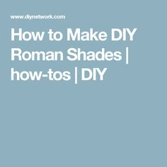 How to Make DIY Roman Shades | how-tos | DIY
