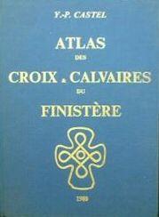CASTEL Yves-Pascal - Atlas des croix et calvaires du Finistère - GrandTerrier
