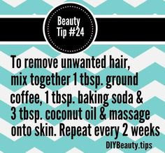 Best trick to remove unwanted hair from your arms and legs is to mix ground coffee, baking soda and coconut oil into a paste and massage onto skin for 2 minutes before rinsing with water.
