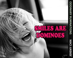 """""""Smiles are dominoes."""" - Jeremy Chin"""