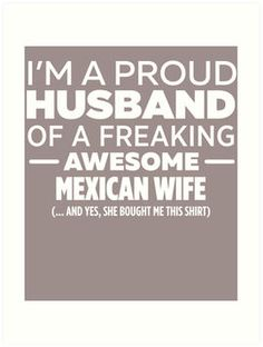 I'm A Proud Husband Of Freaking Awesome Mexican Wife