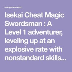 Isekai Cheat Magic Swordsman : A Level 1 adventurer, leveling up at an explosive rate with nonstandard skills and magic power? Kaede Suzumiya, a gamer, fell asleep while playing all night and when he woke up he found himself in another world, a fantasy world where using magic is Good Manga, Another World, Level Up, Adventurer, Fantasy World, How To Fall Asleep, Cheating, How To Become, Knowledge