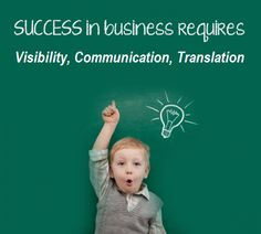 #Success in #business requires #Visibility, #Communication, #Translation