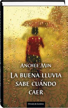 La buena lluvia sabe cuándo caer  Anchee Min