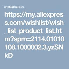 https://my.aliexpress.com/wishlist/wish_list_product_list.htm?spm=2114.01010108.1000002.3.yzSNkD