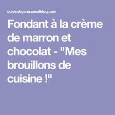 """Fondant à la crème de marron et chocolat - """"Mes brouillons de cuisine !"""""""