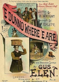 "Gus Elen (1862-1940), coster comedian and British music hall star (colour lithograph song sheet cover, published by Howard & Co, London, 1893) ""'E don't know where E are,"" 'enormous success. ""'E don't know where E are,"" ""'E don't know where he are,"" 'by Harry Wright and Fred Eplett. 'A second ""Never introduce your Donah to a Pal."" 'Read what the Umpire, Sunday, April 9th [1893], says:- 'I won't go so far as to say that the fortune of Mr Gus Elen was made by that popular ditty, ""Never…"