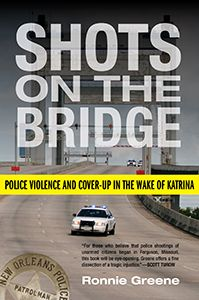 Shots on the Bridge: Police Violence and Cover-Up in the Wake of Katrina. This is the story of how the people meant to protect and serve citizens can do violence, hide their tracks, and work the legal system as the nation awaits justice.