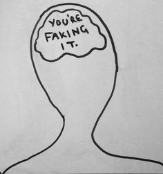 Brain what - you're faking it