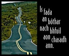 """Is fada an bóthar nach bhfuil aon chasadh ann (literally """"it's a long road that has no turning"""" ). Meaning, """"your luck will change."""""""
