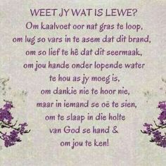 Om te lewe is om God se beskerming en teenwoordigheid te ervaar elke dag. Special Words, Special Quotes, Strong Quotes, Faith Quotes, Afrikaanse Quotes, Spiritual Prayers, True Words, Birthday Quotes, Cute Quotes