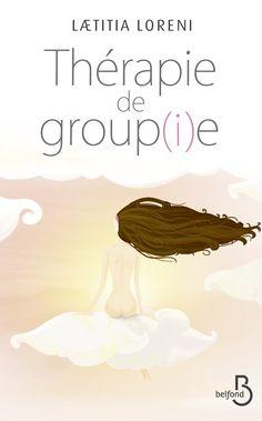 Parution aujourd'hui du premier roman de Laetitia Loreni, THERAPIE DE GROUP(I)E !