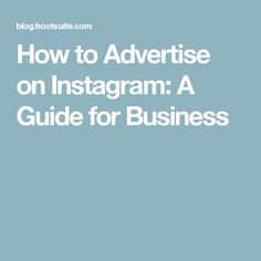 How to Advertise on Instagram: A Guide for Business