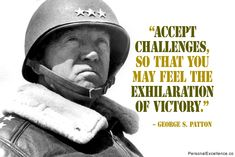 """Accept challenges, so that you may feel the exhilaration of victory."" ~ George S. Patton #inspirational #quotes learning #growth #leadership"