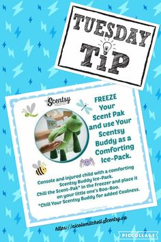 TIP TUESDAY! Using the Scentsy buddy as an icepack is much more comforting for children for when they get get hurt or just need to cool down.