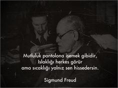 Mutluluk pantolona işemek gibidir, Islaklığı herkes görür ama sıcaklığı yalnız sen hissedersin. - Sigmund Freud