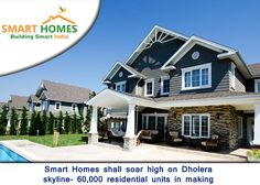 Smart Homes shall soar high on Dholera skyline- 60,000 residential units in making.