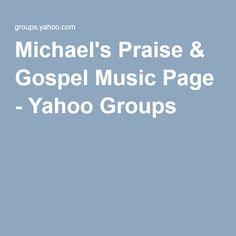 Michael's Praise & Gospel Music Page - Yahoo Groups