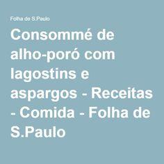 Consommé de alho-poró com lagostins e aspargos - Receitas - Comida - Folha de S.Paulo