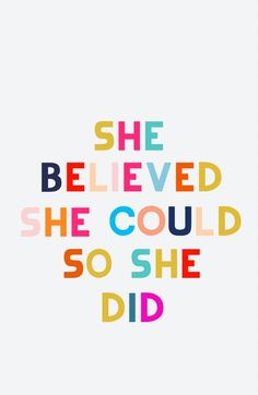 Believe and conquer. Colourful words of wisdom to help you out when you need a little pick me up quote.