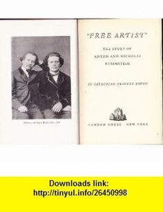 Free Artists (The Story of Anton and Nicholas Rubinstein, First Printing) Catherine Drinker Bowen ,   ,  , ASIN: B005ECNV9Q , tutorials , pdf , ebook , torrent , downloads , rapidshare , filesonic , hotfile , megaupload , fileserve