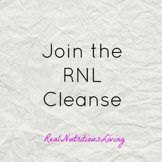 RNL Cleanse (Detox, Real Food, Healthy Living, Nutrition)