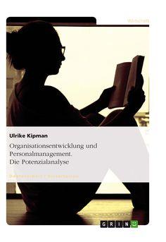 Organisationsentwicklung und Personalmanagement. Die Potenzialanalyse GRIN: http://grin.to/sYqr2 Amazon: http://grin.to/9dj13