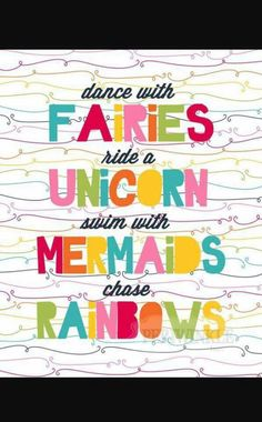 Dance with Fairies, Ride a Unicorn, Swim with Mermaids, Chase Rainbows. Fun printable for nursery, childs room or playroom. Party Unicorn, Unicorn Birthday Parties, Birthday Wishes, Rainbow Unicorn, Happy Birthday, Unicorn Quotes, Mermaid Quotes, Unicorn Memes, Motivacional Quotes