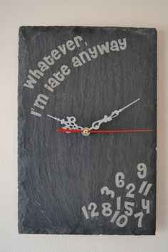 Laser Engraved Slate Clock - Whatever, I m late anyway - £19.99