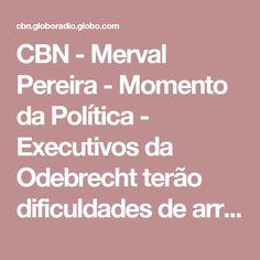 CBN - Merval Pereira - Momento da Política - Executivos da Odebrecht terão dificuldades de arrumar novos empregos