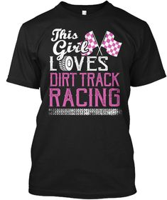 This Girl Loves Dirt Track Racing Shirt Black T-Shirt Front