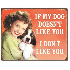 If My Dog Doesnt Like You I Dont Tin Sign | Funny Wall Decor | RetroPlanet.com Let people know they have to get in good with your pooch if they're going to have a prayer with you! A great gift for any woman who makes no bones about putting her best friend first, this antiqued tin sign is perfect for hanging near Fido's food and water - or put it on the porch to let folks know what they're in for.