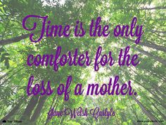 Quote | Jane Welsh Carlyle: Time is the only comforter for the loss of a mother. #lossofmother #quotes #grief