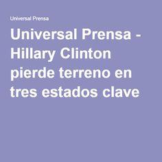 Universal Prensa - Hillary Clinton pierde terreno en tres estados clave