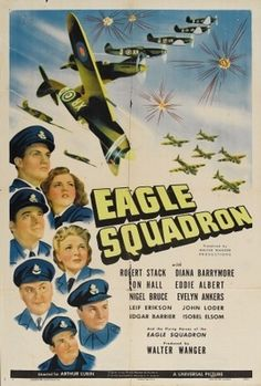 Eagle Squadron Eager to participate in the war, Americans Chuck Brewer (Robert Stack) and Johnny Coe (Leif Erickson) join the British Royal Air Force and are assigned to an American unit, Eagle Squadron, under the command of Paddy Carson (John Loder) Old Movie Posters, Classic Movie Posters, Original Movie Posters, Movie Poster Art, Film Posters, Vintage Posters, 1940s Movies, Vintage Movies, Turner Classic Movies
