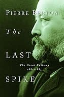 The Last Spike: The Great Railway, 1881-1885 by Pierre Burton