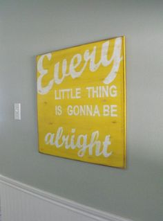Every little thing is gonna be alright <3