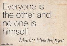 Martin Heidegger: Everyone is the other and no one is himself. philosophy. Meetville Quotes