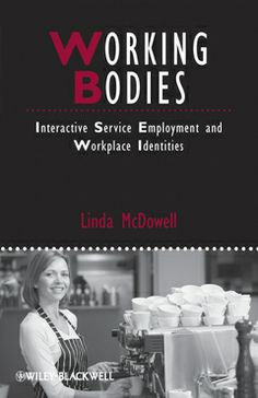 """""""Working bodies: interactive service employment and workplace identities"""" by Linda McDowell. Available via Dawsonera."""