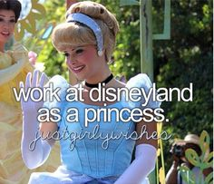 OMG I SERIOUSLY HAVE WANTED TO DO THIS SINCE I WAS IN THE WOMB. This is the job I want, I tell everyone I want to be a Disney princess. All my friends should know I want to!!!!!