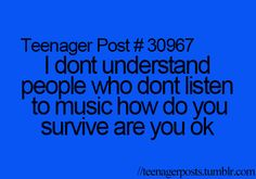YES!!!! I can't go a full day without listening to music and freaking out. I just CAN'T.