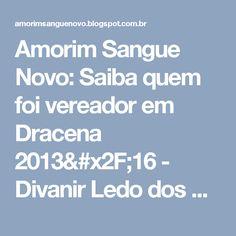 Amorim Sangue Novo:   Saiba quem foi vereador em Dracena 2013/16 - Divanir Ledo dos Santos