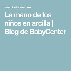 La mano de los niños en arcilla   Blog de BabyCenter