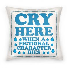 Cry Here When A Fictional Character... | Pillows and Pillow Cases | HUMAN http://www.lookhuman.com/