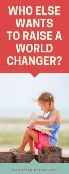 """""""Be the change you want to see in the world"""" or even better """"Raise the change you want to see in the world"""" if you are a parent. Tips for parents who want to raise a kid that will change the world.   world changer  """