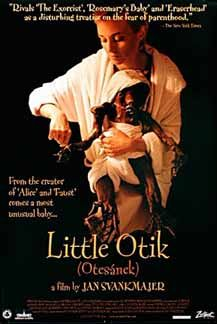 Little Otik (Czech: Otesánek), also known as Greedy Guts, is a 2000 Czech film by Jan Švankmajer and Eva Švankmajerová. Based on the folktale Otesánek by K.J. Erben, the film is a comedic live action, stop motion-animated feature film set mainly in an apartment building in the Czech Republic.